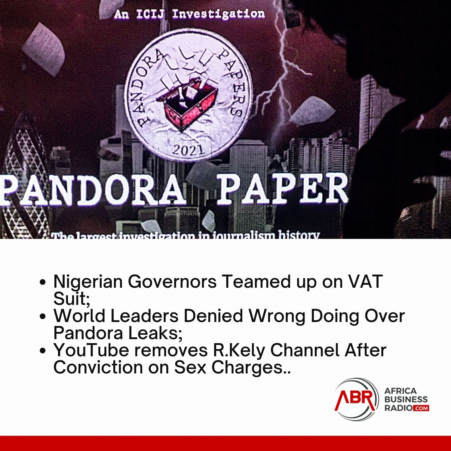 Nigerian Governors Teamed up on VAT Suit; World Leaders Denied Wrong Doing Over Pandora Leaks; YouTube Removes R.Kelly Channel After Conviction on Sex Charges..
